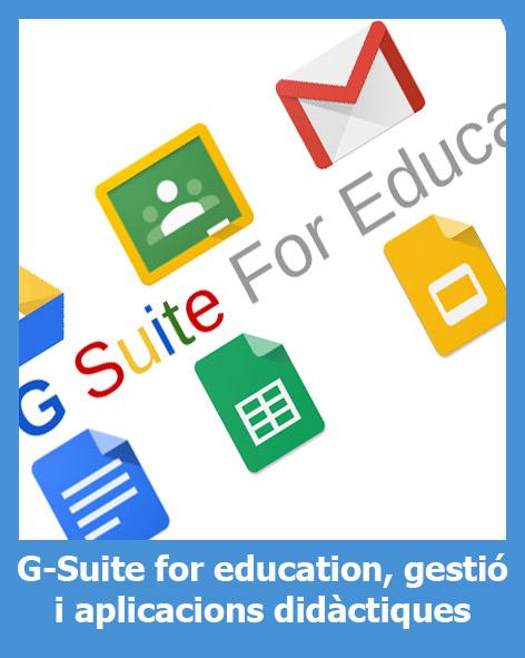 G-Suite for education: Obtenció, gestió i aplicacions didàctiques